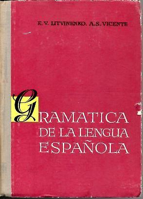 GRAMATICA DE LA LENGUA ESPAÑOLA. (MOROFOLOGIA Y: LITVINENKO, E. V.