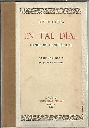 EN TAL DIA. EFEMERIDES HUMORISTICAS. SEGUNDA SERIE. DE JULIO A DICIEMBRE.: OTEYZA, Luis de.