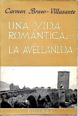 UNA VIDA ROMANTICA. LA AVELLANEDA.: BRAVO VILLASANTE, Carmen.