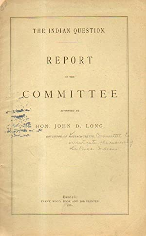 The Indian Question, Report of the Committee appointed by Honorable John D. Long, Governor of ...