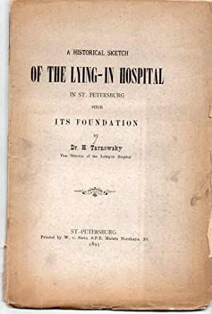A historical sketch of the Lying-in Hospital in St. Petersburg : since its foundation: Dr. H. ...