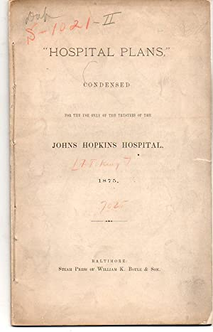 "Hospital Plans"" Condensed for the Use of the Trustees of the Johns Hopkins Hospital, 1875."