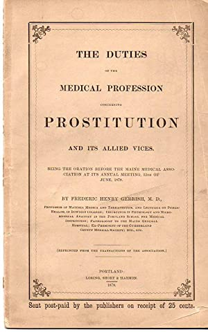 The duties of the medical profession concerning prostitution and its allied vices : being the ...