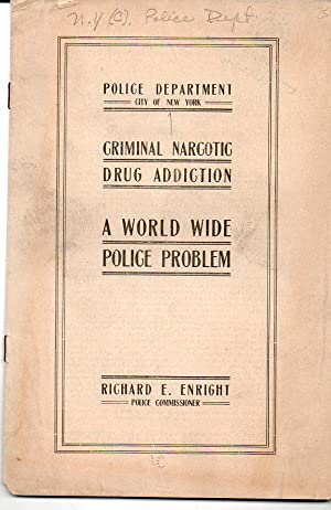Criminal narcotic drug addiction a world wide: Richard E. Enright
