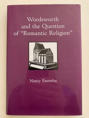 """Wordsworth and the Question of """"Romantic Religion"""": Easterlin, Nancy"""
