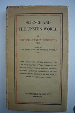 Science and the Unseen World (Swarthmore Lecture, 1929): Eddington, Arthur Stanley