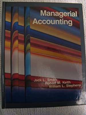 Managerial Accounting: Smith, Jack L.;Keith,