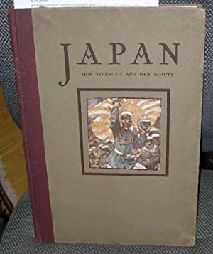 Japan Her Strength and Her Beauty (First Edition)