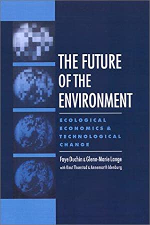 Future of the Environment: Ecological Economics and: Duchin, Faye and