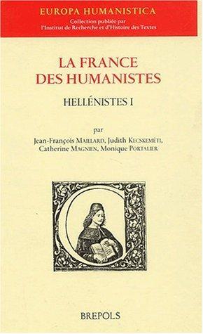 La France des Humanistes: Hellenistes I.; (Europa: Maillard, Jean-Francois, Judit
