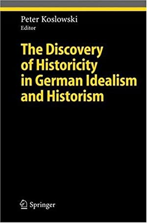 The Discovery of Historicity in German Idealism: Koslowski, Peter (ed)