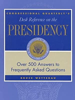 Congressional Quarterly's Desk Reference on the Presidency: Wetterau, Bruce