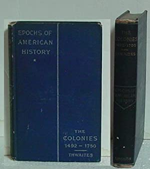 Epochs of American History the Colonies 1492-1750: Thwaites