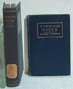 Typhoid Fever, its Causation, Transmission and Prevention: George C. Whipple