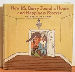 How Mr. Berry Found a Home and Happiness Forever: Jacqueline Chwast