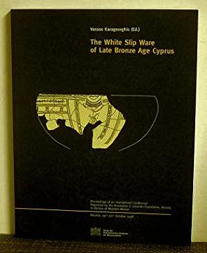 The White Slip Ware of Late Bronze Age Cyprus: Edited by Vassos Karageorghis