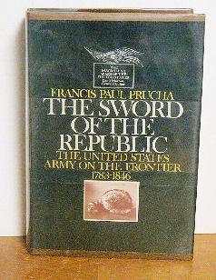 The Sword of the Republic, the United States Army on the Frontier 1783-1846: Francis Paul Prucha