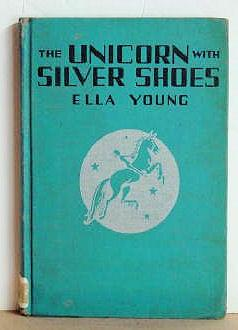 The Unicorn with Silver Shoes: Ella Young
