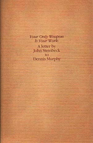 Your Only Weapon Is Your Work.: Steinbeck, John.