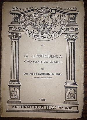 LA JURISPRUDENCIA COMO FUENTE DEL DERECHO. Discurso: DIEGO, Felipe Clemente