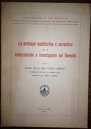 LA ACTIVIDAD MODIFICATIVA O CORRECTORA EN LA INTERPRETACION E INVESTIGACION DEL DERECHO. ...