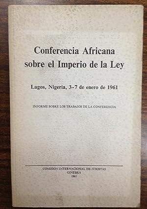 CONFERENCIA AFRICANA SOBRE EL IMPERIO DE LA LEY. Lagos, Nigeria 3-7/1/1961. Informe sobre...