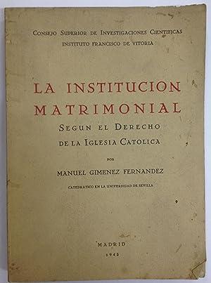 LA INSTITUCION MATRIMONIAL SEGUN EL DERECHO DE: GIMENEZ FERNANDEZ, Manuel
