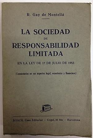 LA SOCIEDAD DE RESPONSABILIDAD LIMITADA EN LA LEY DE 17-7-1953. (Comentarios en sus aspectos legal,...