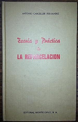 TEORIA Y PRACTICA DE LA REPARCELACION: CARCELLER FERNANDEZ, Antonio