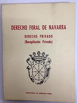 DERECHO FORAL DE NAVARRA. DERECHO PRIVADO (RECOPILACION PRIVADA). (Bibl. de Dº Foral de ...