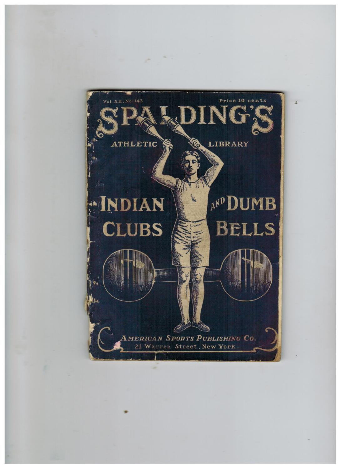 INDIAN CLUBS AND DUMB BELLS (Spalding Athletic Library) with Spalding's Catalog of Sports Equipment Dougherty, J.H. Softcover 50+(48) pages, the final 48 pages an exceptional catalog of Spalding's sporting equipment for a variety of sports, including Indian clubs and dumb bel