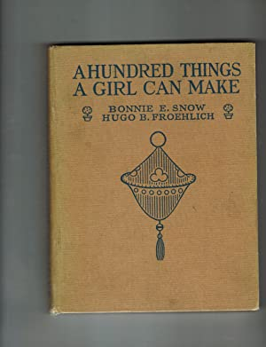 A HUNDRED THINGS A GIRL CAN MAKE: Snow, Bonnie E.