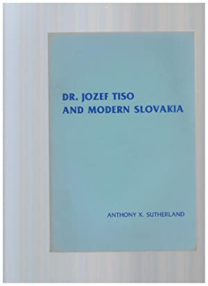 DR. JOZEF TISO AND MODERN SLOVAKIA: Sutherland, Anthony X.