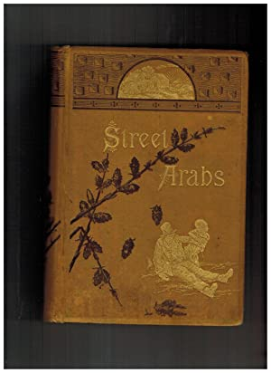 STREET ARABS AND GUTTER SNIPES: THE PATHETIC AND HUMOROUS SIDE OF YOUNG VAGABOND LIFE IN THE GREA...