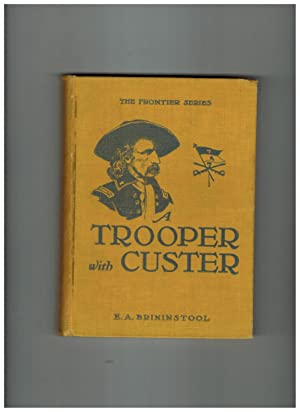 A TROOPER WITH CUSTER, AND OTHER HISTORIC INCIDENTS OF THE BATTLE OF THE LITTLE BIG HORN