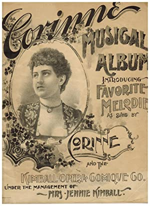 CORINNE MUSICAL ALBUM, INTRODUCING FAVORITE MELODIES AS SUNG BY CORINNE AND THE KIMBALL OPERA COM...