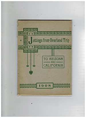 JOTTINGS FROM OVERLAND TRIP TO ARIZONA AND CALIFORNIA 1908