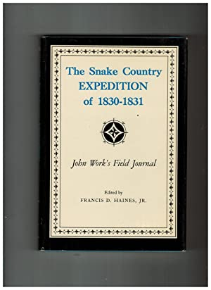 THE SNAKE COUNTRY EXPEDITION OF 1830-1831: JOHN WORK'S FIELD JOURNAL