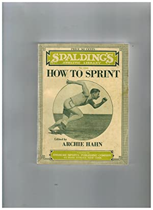 HOW TO SPRINT: THE THEORY OF SPRINT RACING, BEING A COMPILATION OF THE BEST METHODS OF COMPETITIO...