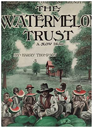 THE WATERMELON TRUST: A SLOW DRAG