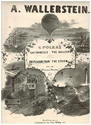 FOUR POLKAS FOR THE PIANO FORTE: SAN FRANCISCO, THE BALLOON, THE PLEASURE TRAIN, THE STORM