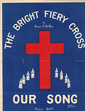 THE BRIGHT FIERY CROSS: OUR SONG (Ku Klux Klan)