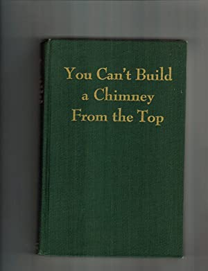 YOU CAN'T BUILD A CHIMNEY FROM THE TOP: THE SOUTH THROUGH THE LIFE OF A NEGRO EDUCATOR