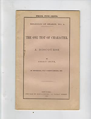 THE ONE TEST OF CHARACTER. A DISCOURSE BY GERRIT SMITH, IN PETERBORO, JULY TWENTY-SECOND, 1860