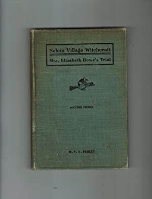 A SHORT HISTORY OF THE SALEM VILLAGE WITCHCRAFT TRIALS ILLUSTRATED BY A VERBATIM REPORT OF THE TR...