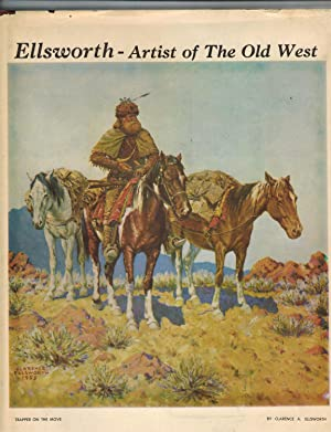 CLARENCE ARTHUR ELLSWORTH--ARTIST OF THE OLD WEST 1885-1964 (Signed Limited Edition)