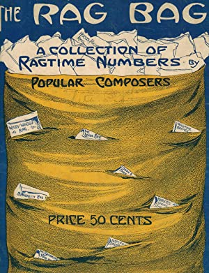 THE RAG BAG: A COLLECTION OF RAGTIME NUMBERS BY POPULAR COMPOSERS