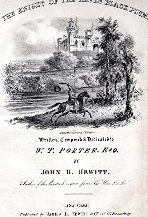 THE KNIGHT OF THE RAVEN BLACK PLUME. WRITTEN, COMPOSED & DEDICAATED TO W.T. PORTER, ESQ. BY JOHN ...