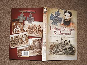 Indian Mutiny and Beyond: The Letters of Robert Shebbeare VC