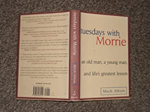 Tuesdays with Morrie: An Old Man, a Young Man. And Life's Greatest Lesson